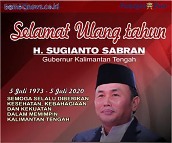 Selamat Ulang Tahun Gubernur Kalteng 5 Juli 2020